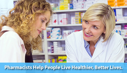 Pharmacists Help People Live Healthier, Better Lives.